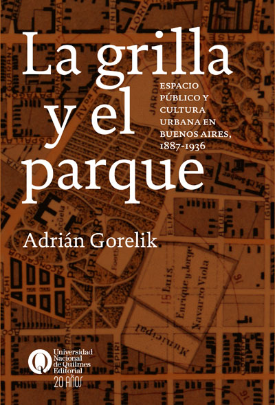 La grilla y el parque. Espacio público y cultura urbana en Buenos Aires 1887-1936, de Adrián Gorelik