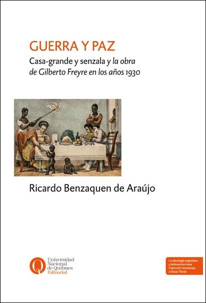 Guerra y paz Casa-grande y senzala y la obra de Gilberto Freyre en los años 1930