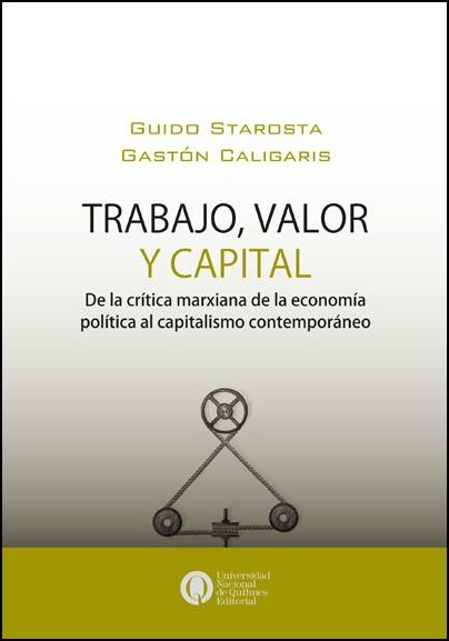 Trabajo, valor y capital. De la crítica marxiana de la economía política al capitalismo contemporáneo