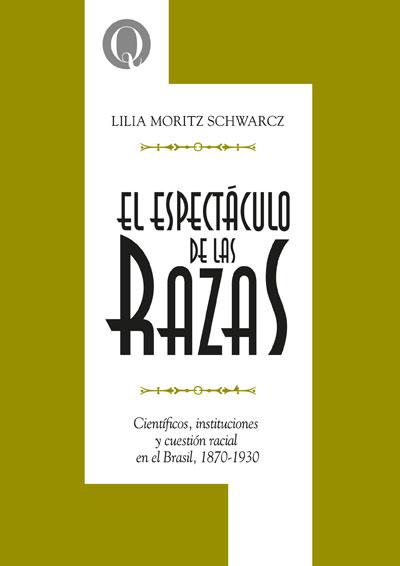 El espectáculo de las razas. Científicos, instituciones y cuestión racial en el Brasil, 1870-1930, deLilia M. Schwarc