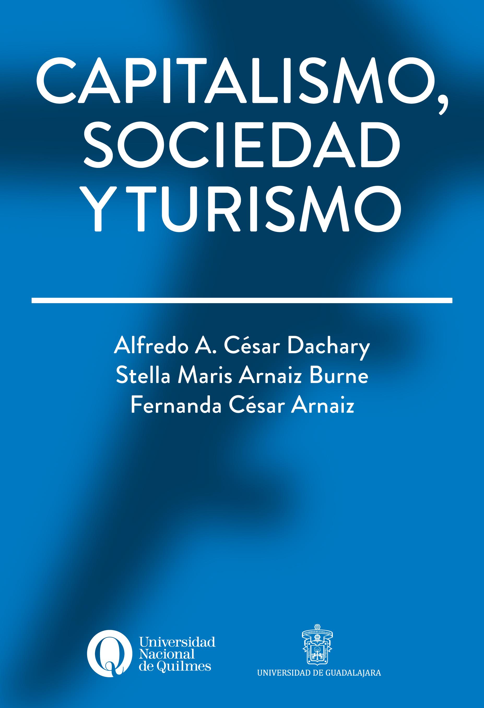 Capitalismo, sociedad y turismo, deAlfredo A. César Dachary, Stella Maris Arnaiz Burne y Fernanda César Arnáiz