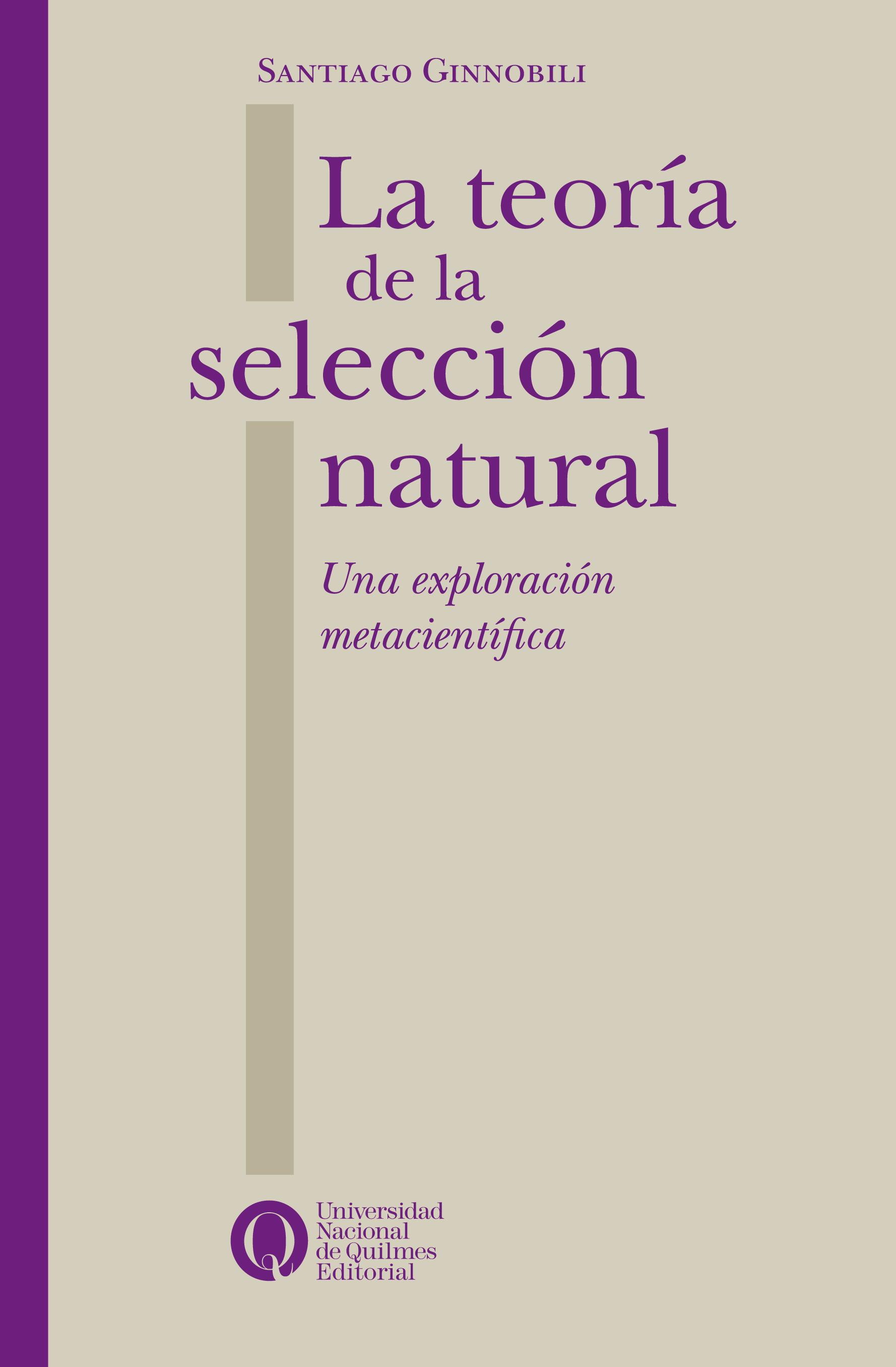 La teoría de la selección natural. Una exploración metacientífica, deSantiago Ginnobili