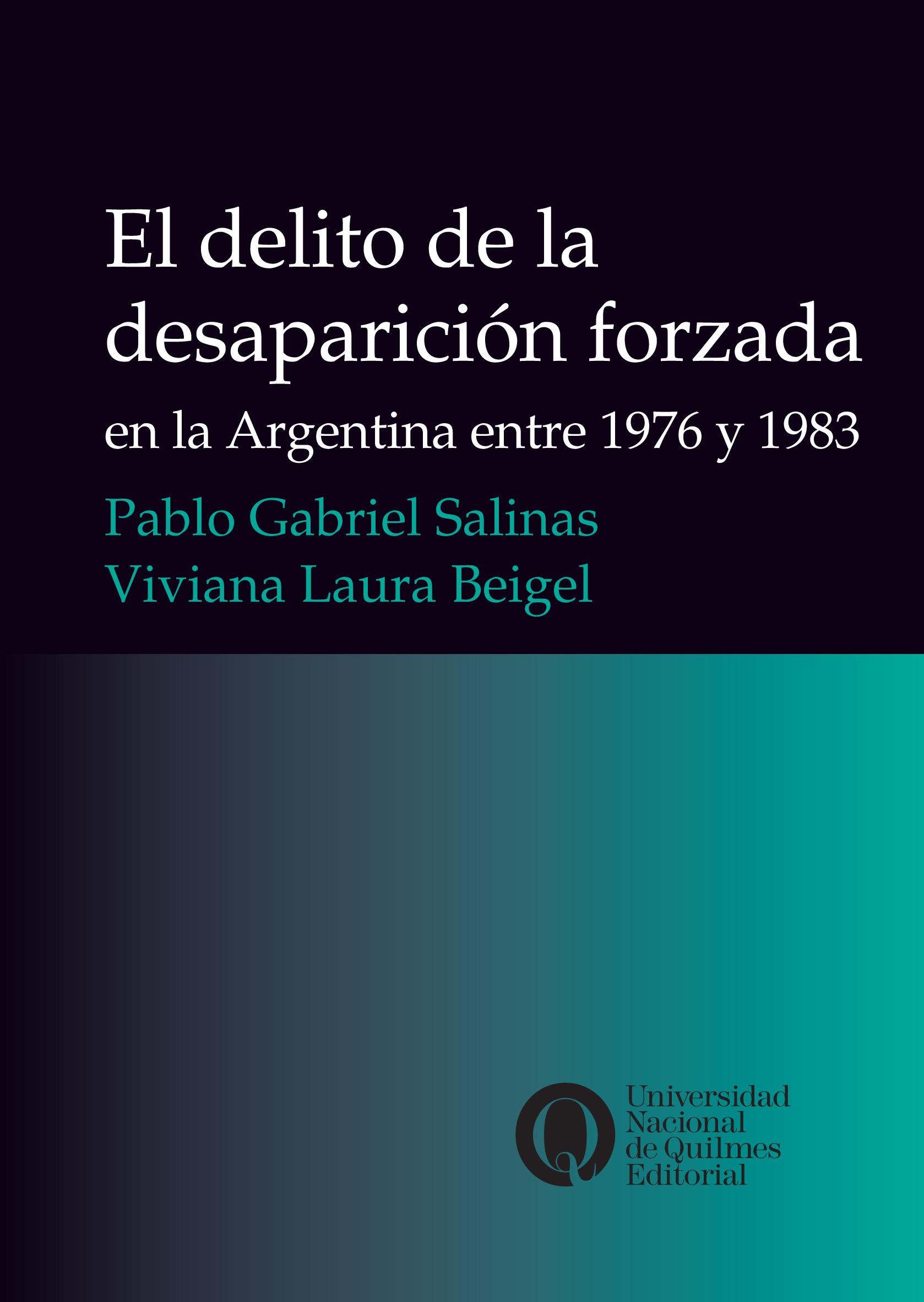 El delito de la desaparición forzada en la Argentina entre 1976 y 1983, dePablo Gabriel Salinas y Viviana Laura Beigel